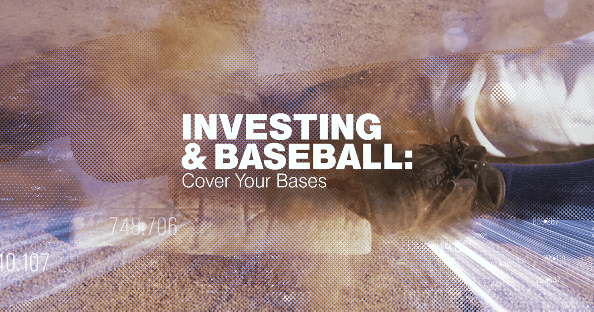 What says summer more than baseball? Take lessons from America's pastime and make sure you have all positions covered in your investment portfolio.