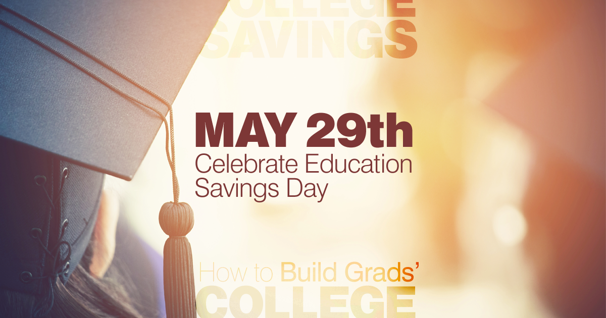 May 29 is nationally recognized as 529 College Savings Day, a day focused on the value of investing for future education expenses.